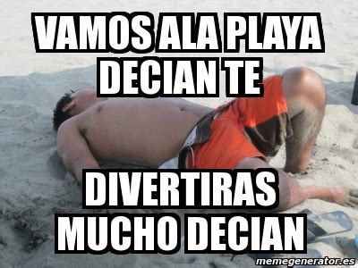 Memes Playa - meme personalizado vamos ala playa decian te divertiras