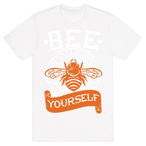 Bee Yourself T Shirt bee yourself t shirt human