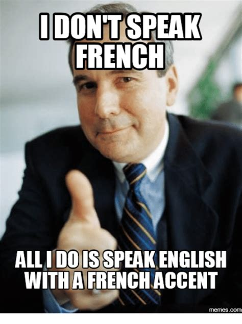Speak English Meme - idontt speak french dois english with aifrenchaccent memescom meme on me me