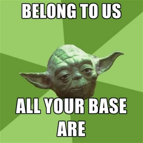 Us Memes - yoda style all your base are belong to us know your meme