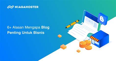 alasan  blog penting  bisnis niagahoster blog