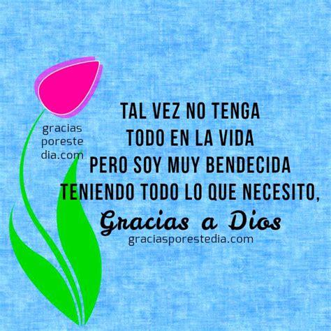 imagenes y frases de gracias a la vida frases cristianas de gracias gracias a dios por este d 237 a