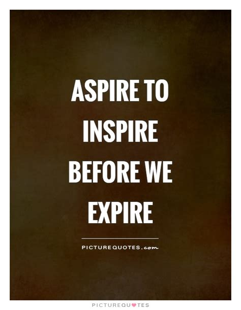 Aspire To Inspire 2 inspirational quotes sayings inspirational picture