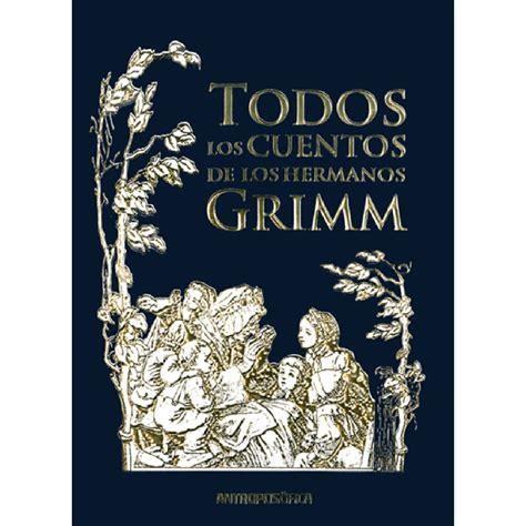 todos los cuentos todos los cuentos de los hermanos grimm kaicron espa 241 a