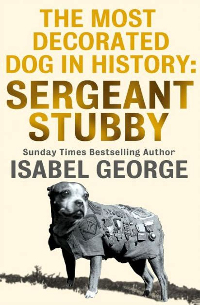 Sgt Stubby Bio Beyond The Call Of Duty Warming Stories Of Canine Devotion And Wartime Bravery By