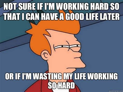 Work Hard Meme - been asking myself this a lot lately adviceanimals