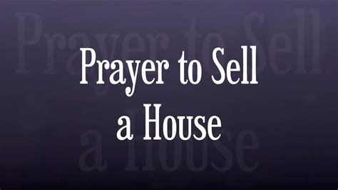 prayer to sell house affirmative prayer to sell a house youtube