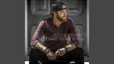 "JACOB BRYANT   ""Best Part Of Me Is You"""