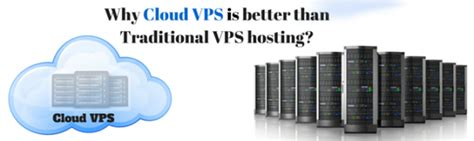 why cloud hosting is better why cloud vps is better than traditional vps hosting
