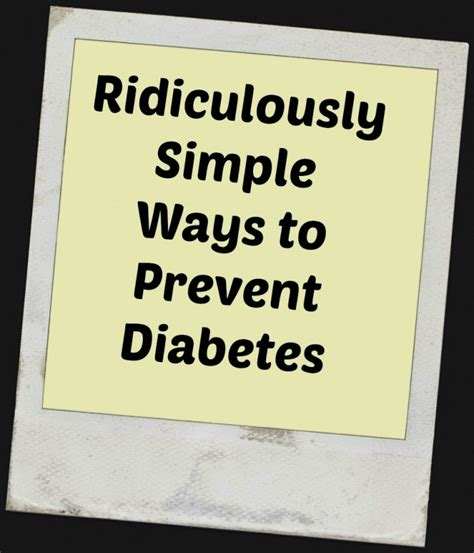 10 Ways To Prevent Diabetes by Ridiculously Simple Ways To Prevent Diabetes In