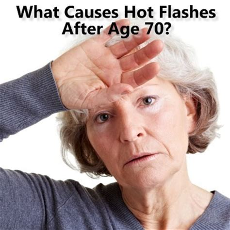 what is the average 70 year old woman like the drs what causes hot flashes at 70 what is a normal