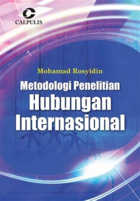 Metodologi Dan Teori Hubungan Internasional bukukita metodologi penelitian hubungan internasional