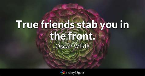 quotes about true friends true friends stab you in the front oscar wilde