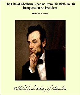 the life of abraham lincoln from his birth to his inauguration as president amazon the life of abraham lincoln from his birth to