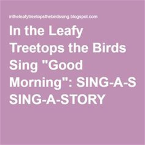 in the leafy treetops the birds sing quot good morning