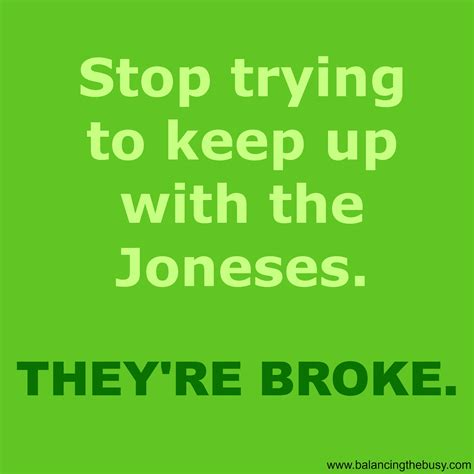 keeping up with the joneses try to stop me quotes quotesgram