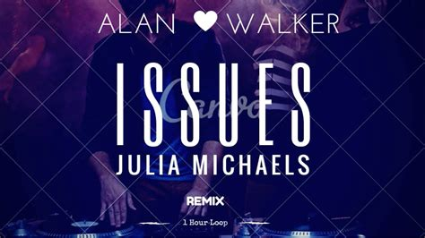 alan walker issues mp3 julia michaels issues alan walker remix 1 hour version
