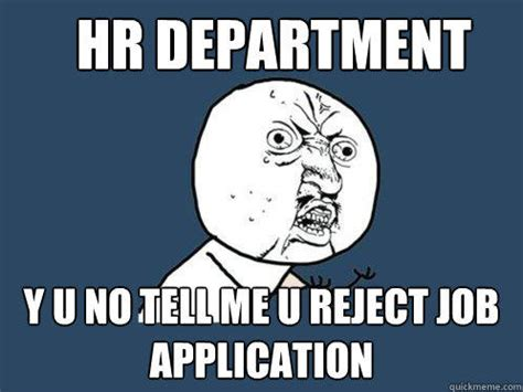 Hr Memes - hr department y u no tell me u reject job application