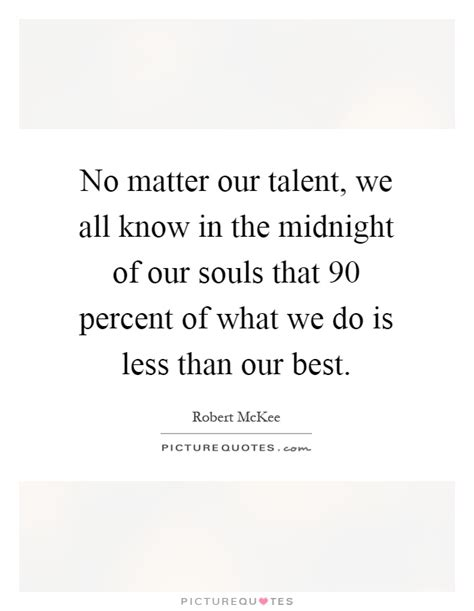 All That We Is Our Soul no matter our talent we all in the midnight of our