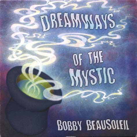 Mythic Volume 1 dreamways of the mystic volume 1 by bobby beausoleil on