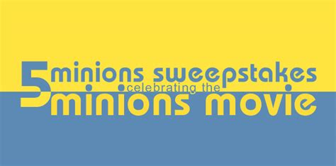 Sweepstakes Unlimited - 5 minions sweepstakes celebrating the minions movie