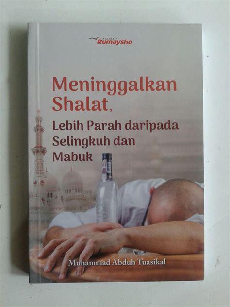 Buku Misteri Shalat Subuh Pembuka Rezeki buku meninggalkan shalat lebih parah daripada selingkuh mabuk