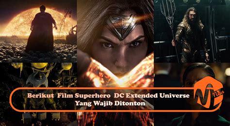 film seri dc berikut film superhero dc extended universe yang wajib