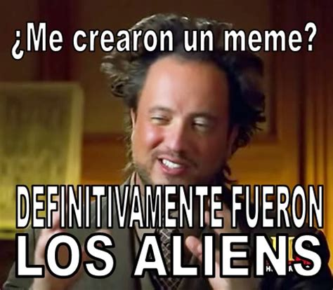 Memes De Aliens - el rincon paranormal alienigenas ancestrales el meme