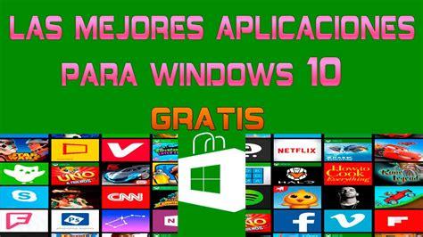 Las Mejores Aplicaciones Para Windows 10 Gratis Youtube | las mejores aplicaciones para windows 10 gratis youtube
