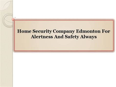 home security company edmonton for alertness and safety