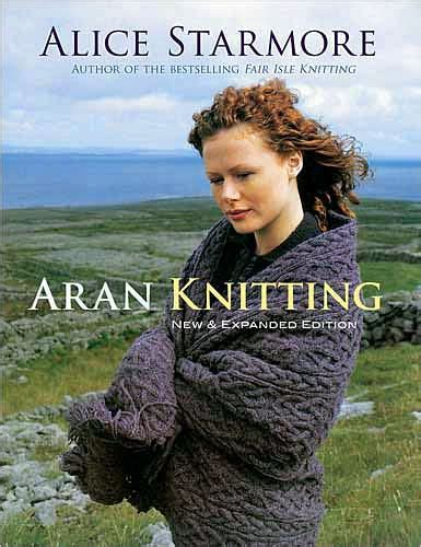 aran knitting pattern books aran knitting new and expanded edition by starmore