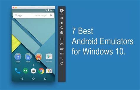 best android emulators 7 best android emulators for pc 2018 windows 10