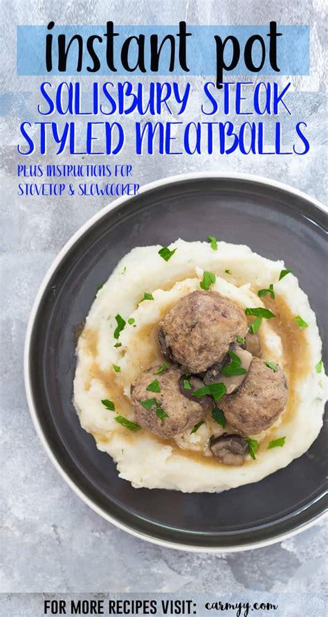 instant pot salisbury steak and healthy instant pot salisbury steak styled meatballs