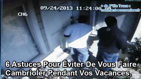 Comment Cambrioler Une Maison 4748 by 6 Astuces Pour 201 Viter De Vous Faire Cambrioler Pendant Vos