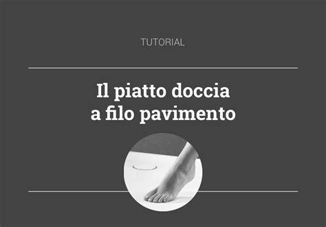Piatto Doccia Filo Pavimento Problemi by Il Piatto Doccia A Filo Pavimento