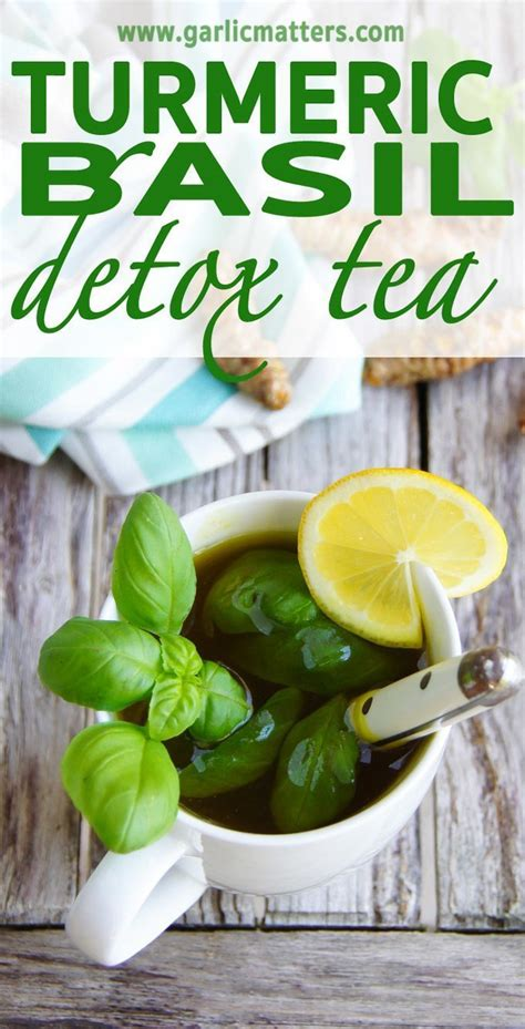 And Turmeric Detox Tea by Turmeric Basil Detox Tea Garlic Matters