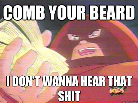 Juggernaut Meme - comb your beard i don t wanna hear that shit juggernaut