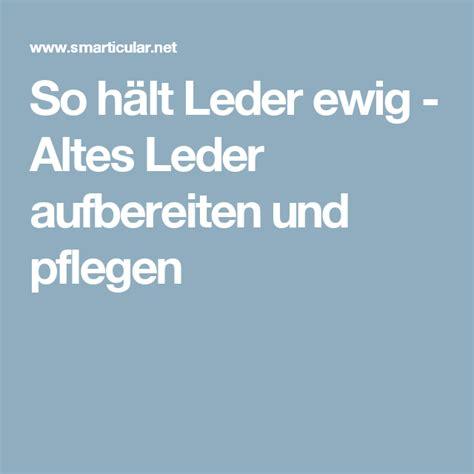 Auto Lederpflege Haushaltstipps by Die Besten 25 Leder Pflegen Ideen Auf Pinterest