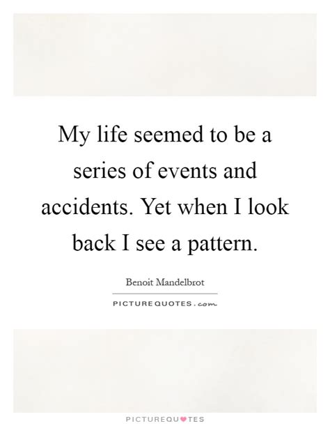 pattern quotes life my life seemed to be a series of events and accidents yet