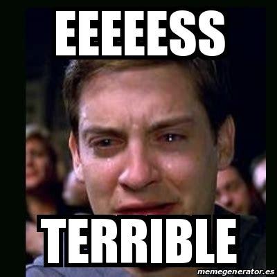 Meme Creator Terrible Memes Terrible Memes Everywhere - meme crying peter parker eeeeess terrible 16928869