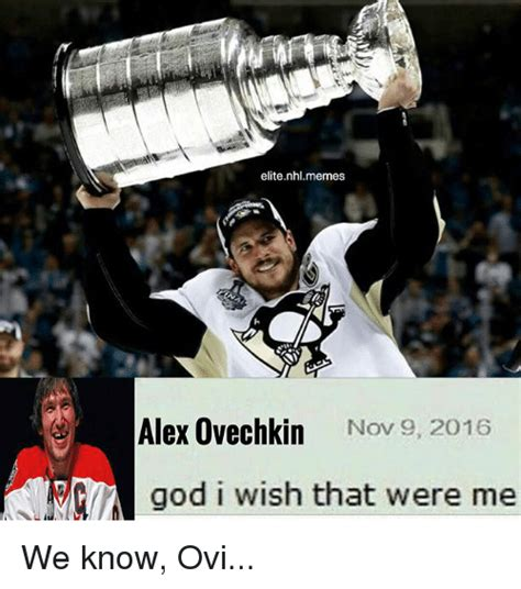 Ovechkin Meme - elite nhlmemes alex ovechkin nov 9 2016 god i wish that