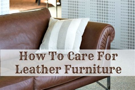 how to take care of leather furniture how to care for a leather couch
