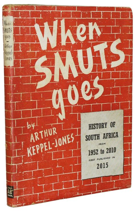 Arthur Keppel Jones Essay Prize by When Smuts Goes A History Of South Africa From 1952 To