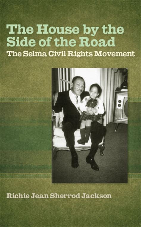 the house by the side of the road the house by the side of the road the selma civil rights movement by richie jean