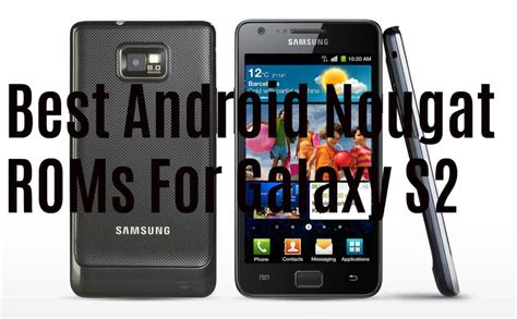 best custom rom for galaxy s2 24 roms best android nougat custom roms for galaxy s2 i9100