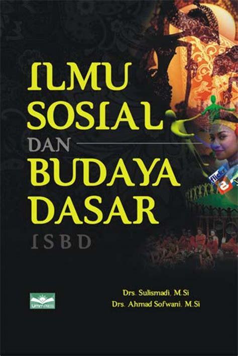 Ilmu Budaya Dasar By Habib Mustopo ilmu sosial dan budaya dasar umm press