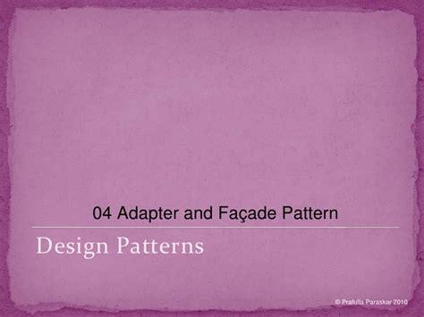 design pattern slideshare design patterns 04 adapter and facade pattern