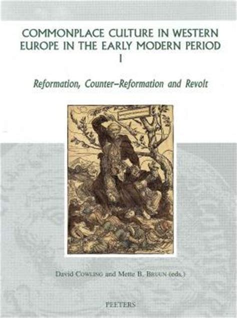 reformations the early modern commonplace culture in western europe in the early modern period i reformation counter