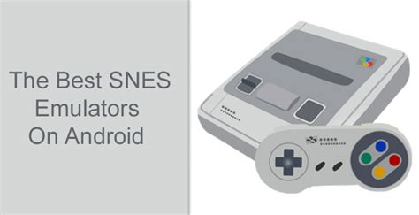 best snes emulator for android 5 best snes emulators for android droidviews