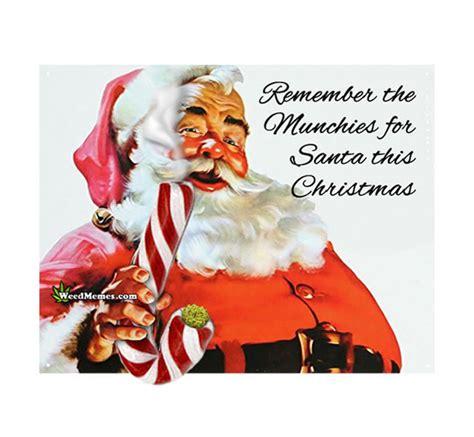 remember  munchies  santa  christmas weed memes weed memes